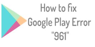Google Play Error 961