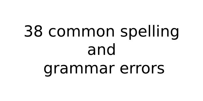38 common spelling and grammar errors