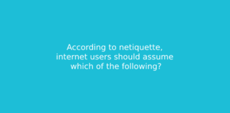 According to netiquette, internet users should assume which of the following?