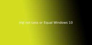 Irql not Less or Equal Windows 10