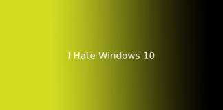 I Hate Windows 10