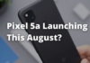 The Google Pixel 5a Could Finally Launch in August