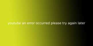 youtube an error occurred please try again later