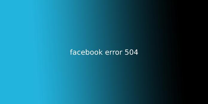 facebook error 504