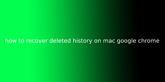 how to recover deleted history on mac google chrome