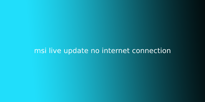 msi live update no internet connection