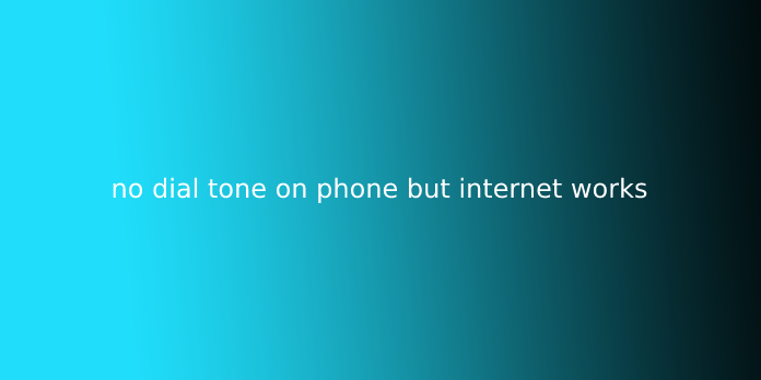 no dial tone on phone but internet works