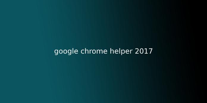 google chrome helper 2017