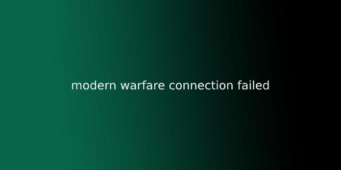 modern warfare connection failed
