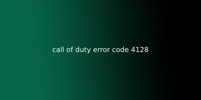 call of duty error code 4128
