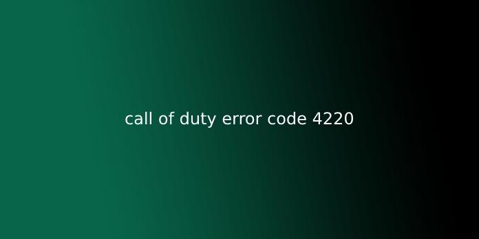 call of duty error code 4220