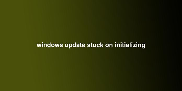 windows update stuck on initializing