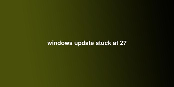 windows update stuck at 27
