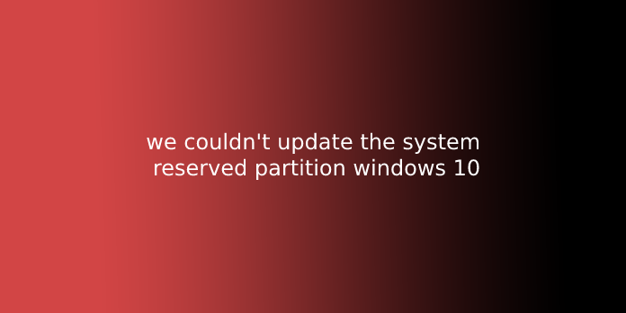 we couldn't update the system reserved partition windows 10
