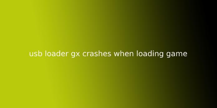 usb loader gx crashes when loading game