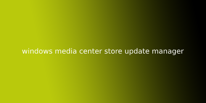 windows media center store update manager