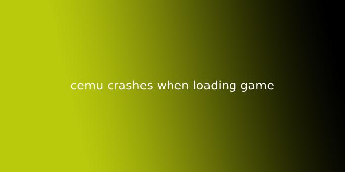 cemu crashes when loading game