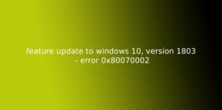 feature update to windows 10, version 1803 - error 0x80070002