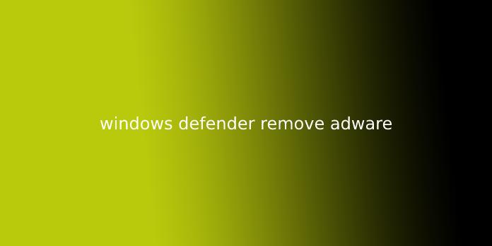 windows defender remove adware