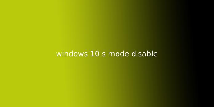 windows 10 s mode disable