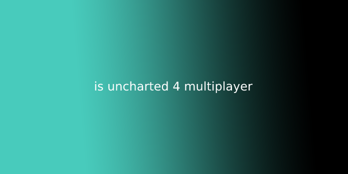 is uncharted 4 multiplayer