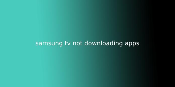 samsung tv not downloading apps