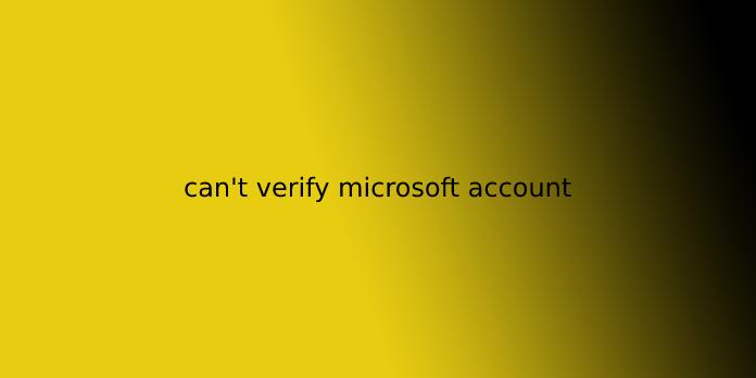 can't verify microsoft account