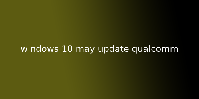 windows 10 may update qualcomm