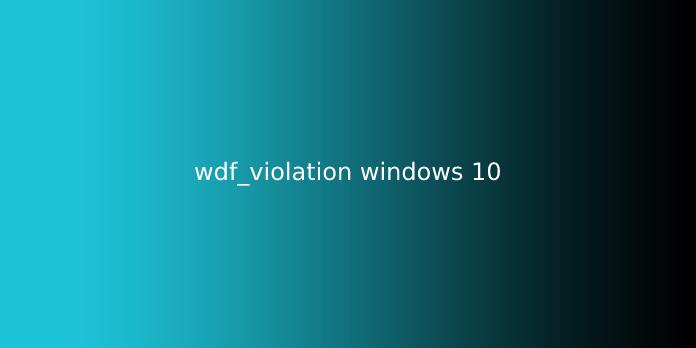 wdf_violation windows 10