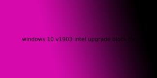 windows 10 v1903 intel upgrade block fix