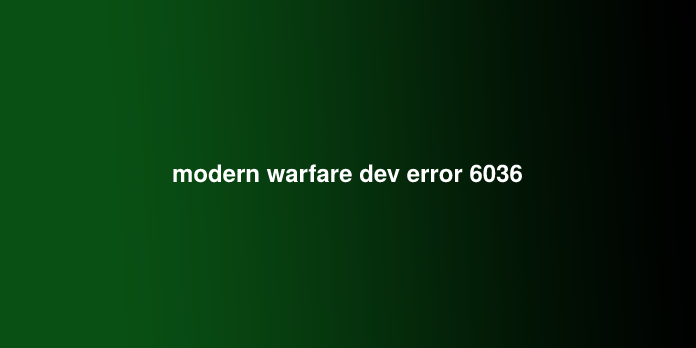 modern warfare dev error 6036