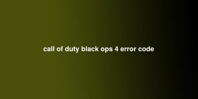 call of duty black ops 4 error code