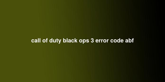 call of duty black ops 3 error code abf