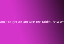 so you just got an amazon fire tablet. now what?