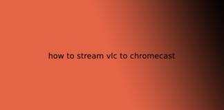 how to stream vlc to chromecast