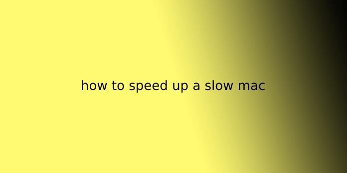 how to speed up a slow mac