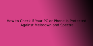 How to Check if Your PC or Phone Is Protected Against Meltdown and Spectre