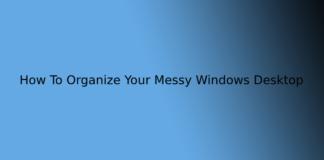 How To Organize Your Messy Windows Desktop