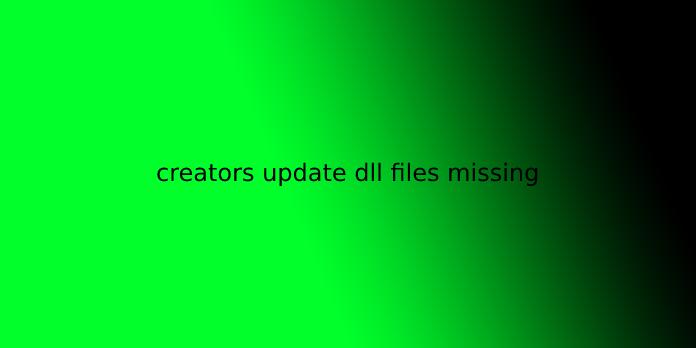 creators update dll files missing