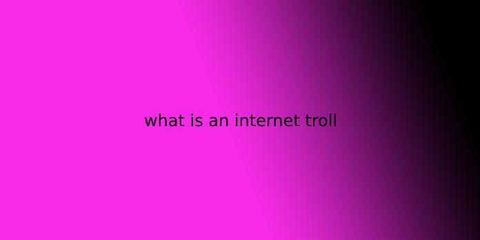 what is an internet troll