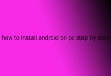 how to install android on pc step by step