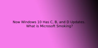 Now Windows 10 Has C, B, and D Updates. What is Microsoft Smoking?