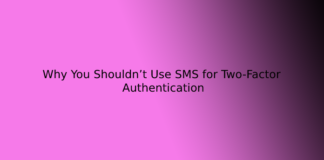 Why You Shouldn't Use SMS for Two-Factor Authentication