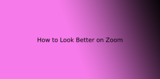 How to Look Better on Zoom