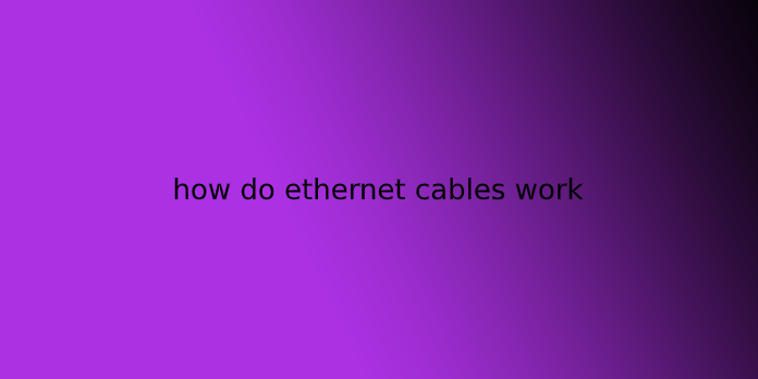 how do ethernet cables work