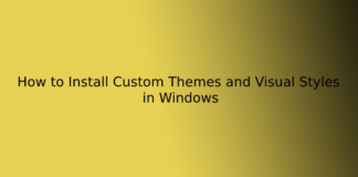 How to Install Custom Themes and Visual Styles in Windows