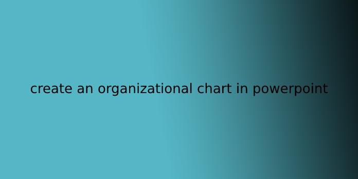 create an organizational chart in powerpoint