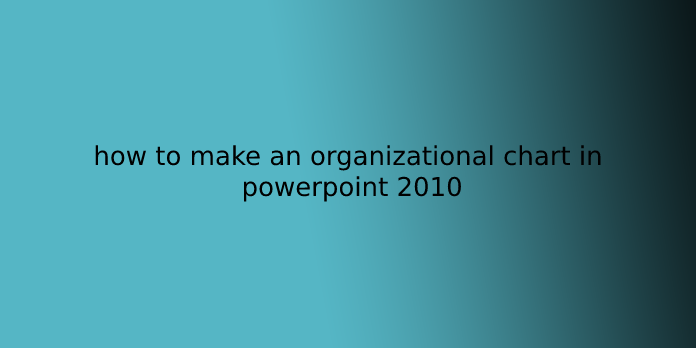 how to make an organizational chart in powerpoint 2010