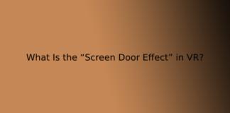 """What Is the """"Screen Door Effect"""" in VR?"""