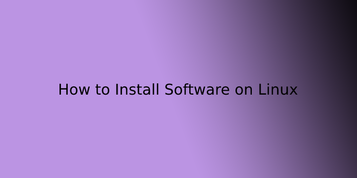 How to Install Software on Linux